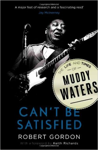 Portada de Can't be Satisfied, Life and Times of Muddy Waters de Robert Gordon